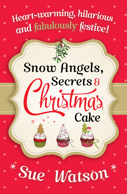 Snow Angels, Secrets and Christmas Cake Sue Watson